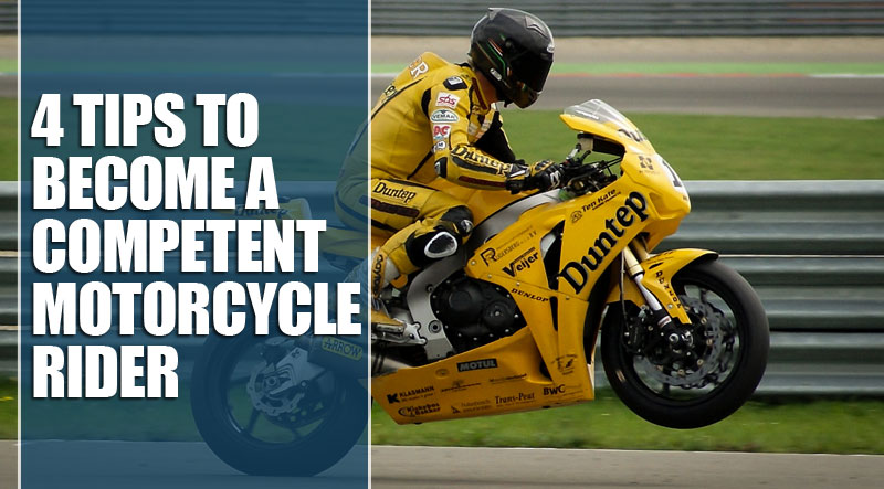 4 tips to become a competent motorcycle rider